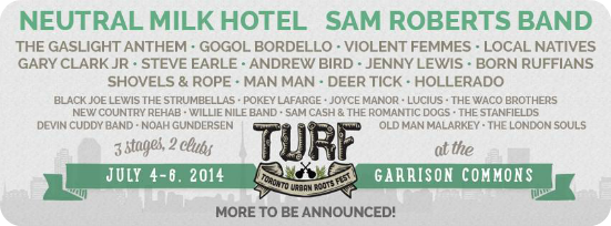 turf lineup 2014 neutral milk hotel, sam roberts band, violent femmes, gogol bordello, gaslight anthem, local natives, gary clark jr, steve earle, andrew bird, jenny lewis, born ruffians, shovels and rope, man man, deer tick, hollerado, strumbells, toronto music festival,